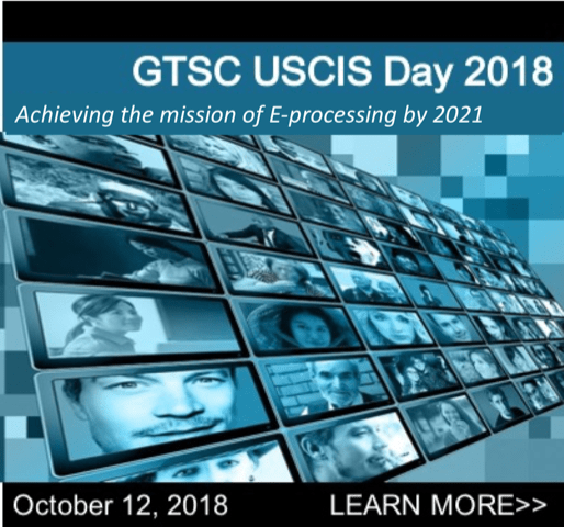 GTSC USCIS Day 2018 - Achieving the mission of E-processing by 2021 - October 12, 2018